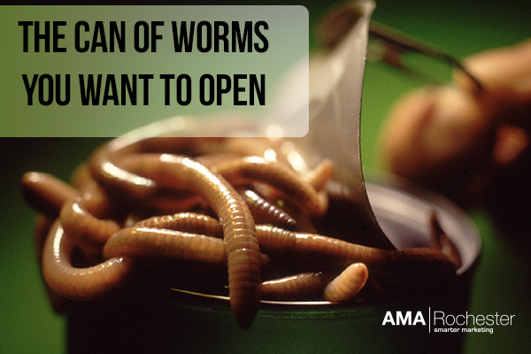 The can of worms you actually want to rip open for your business.