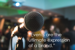Events are the ultimate expression of a brand. Make sure you're events are a reflection of your brand so you can connect with your target audiences.